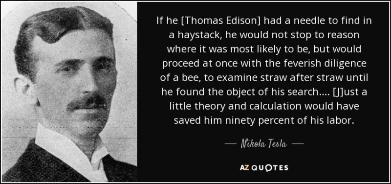 quote-if-he-thomas-edison-had-a-needle-to-find-in-a-haystack-he-would-not-stop-to-reason-where-nikola-tesla-57-33-89.jpg